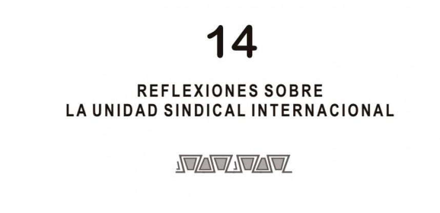Cuaderno de Integración Andina N° 14 REFLEXIONES SOBRE LA UNIDAD SINDICAL INTERNACIONAL.