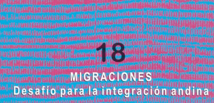 Cuaderno de Integración Andina N° 18 MIGRACIONES Desafios para la Integración andina.