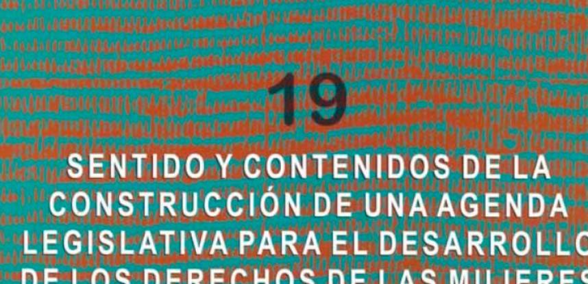 Cuaderno de Integración Andina N° 19 Sentido y contenidos de la construcción de una agenda legislativa para el desarrollo de los derechos de las mujeres.