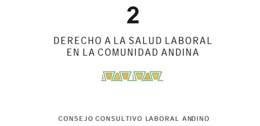 Cuaderno de Integración Andina N° 02 DERECHO A LA SALUD LABORAL EN LA COMUNIDAD ANDINA.
