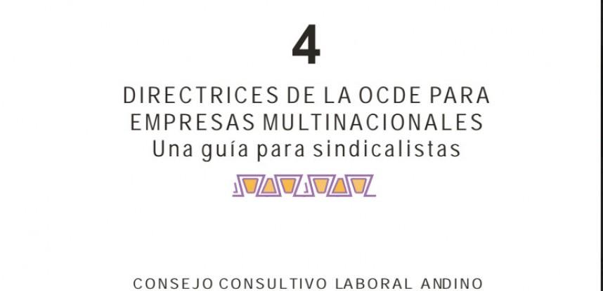 Cuaderno de Integración Andina N°04 DIRECTRICES DE LA OCDE PARA EMPRESAS MULTINACIONALES: Una guía para sindicalistas