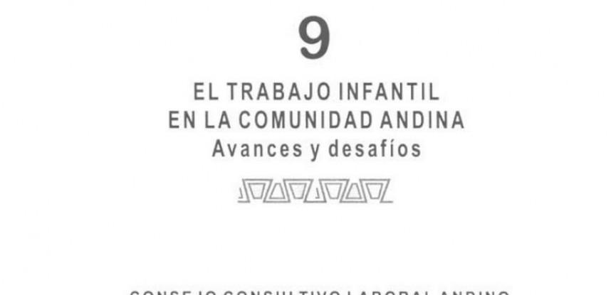 Cuaderno de Integración Andina N° 09 EL TRABAJO INFANTIL EN LA COMUNIDAD ANDINA Avances y desafios.