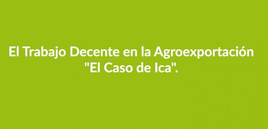 """El Trabajo Decente en la Agroexportación """"El Caso de Ica""""."""