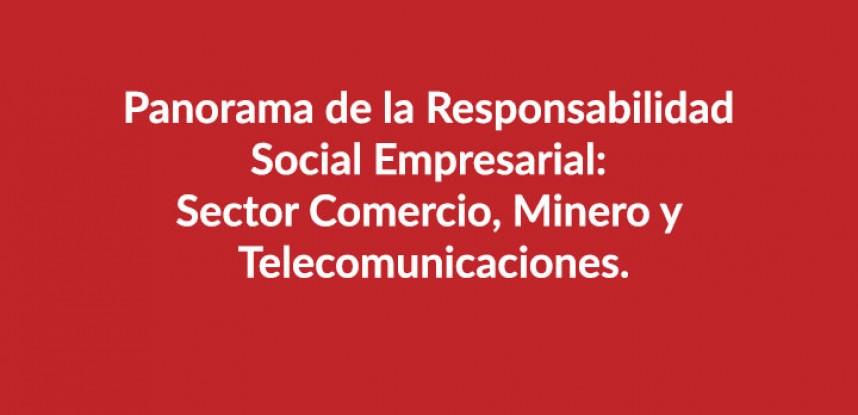 Panorama de la Responsabilidad Social Empresarial: Sector Comercio, Minero y Telecomunicaciones