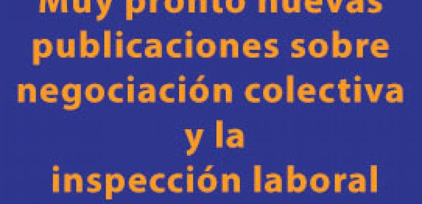 MUY PRONTO NUEVAS PUBLICACIONES SOBRE NEGOCIACIÓN COLECTIVA Y LA INSPECCIÓN LABORAL