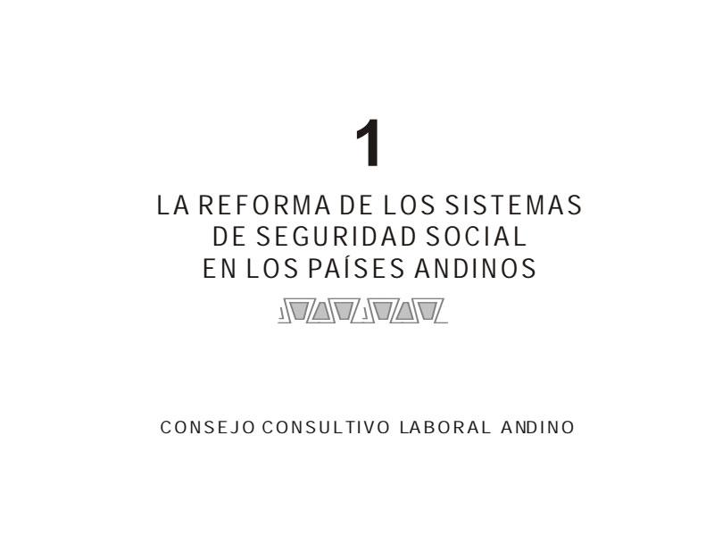 Cuaderno de Integración Andina N° 01 LA REFORMA DE LOS SISTEMAS DE SEGURIDAD SOCIAL EN LOS PAISES ANDINOS.