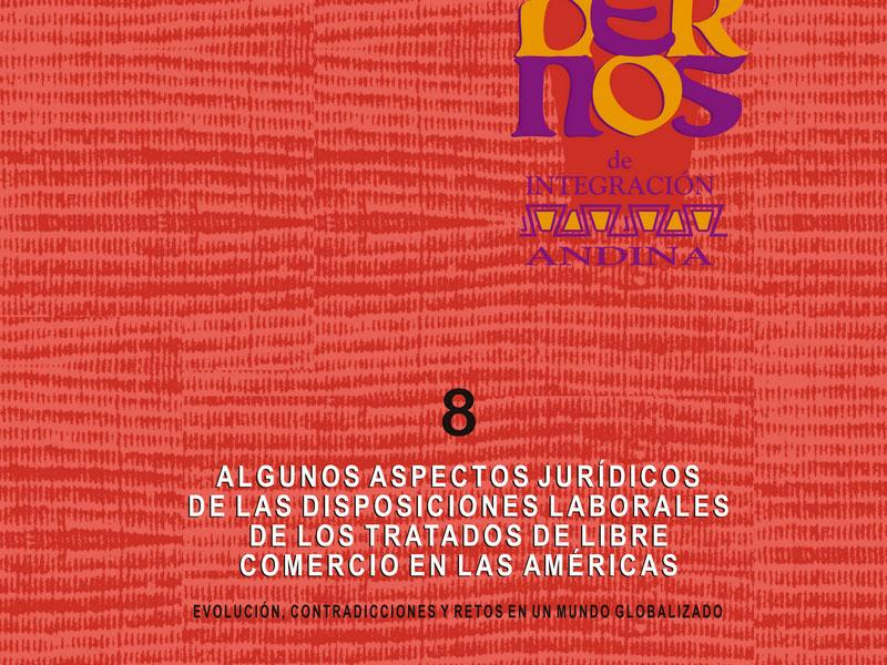 Cuaderno N° 08 Algunos aspectos jurídicos de las disposiciones laborales de los tratados de libre comercio en las Américas.