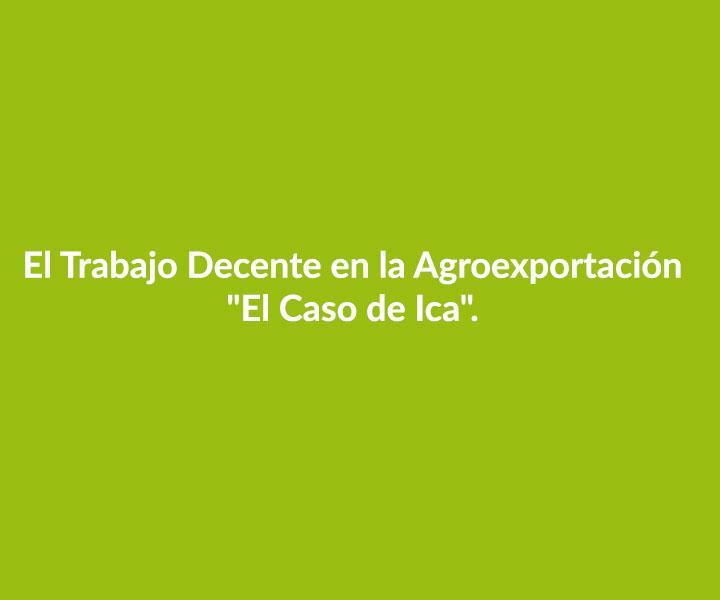 El Trabajo Decente en la Agroexportación «El Caso de Ica».