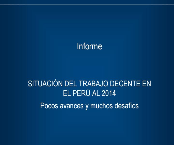 SITUACIÓN DEL TRABAJO DECENTE EN PERÚ AL 2014